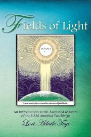 Fields of Light: An Introduction to the Ascended Masters of the I AM America Teachings, Book Three