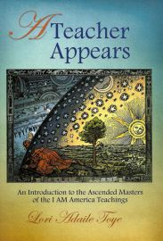 A Teacher Appears: An Introduction to the Ascended Masters of the I AM America Teachings, Book One